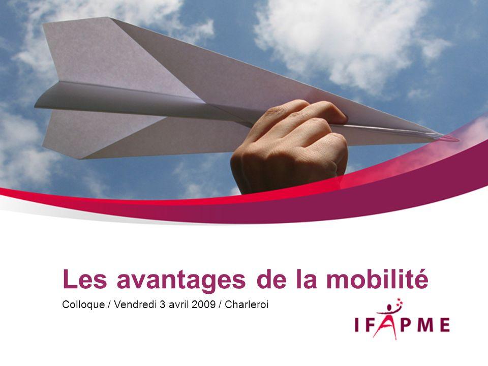 Les avantages de la mobilité Colloque / Vendredi 3 avril 2009 / Charleroi