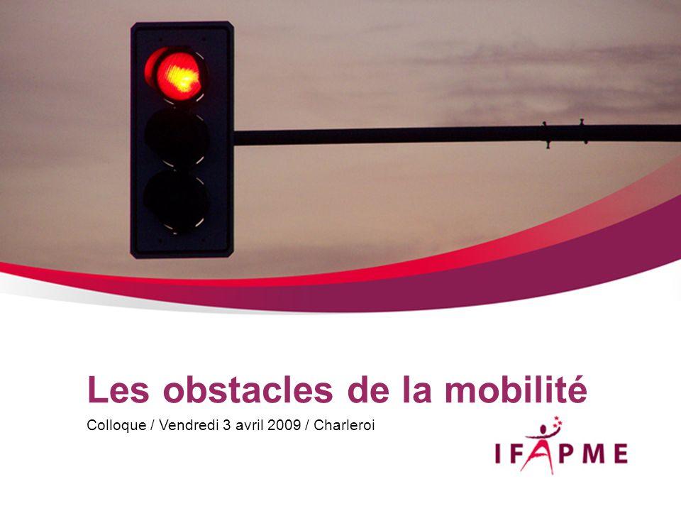 Les obstacles de la mobilité Colloque / Vendredi 3 avril 2009 / Charleroi
