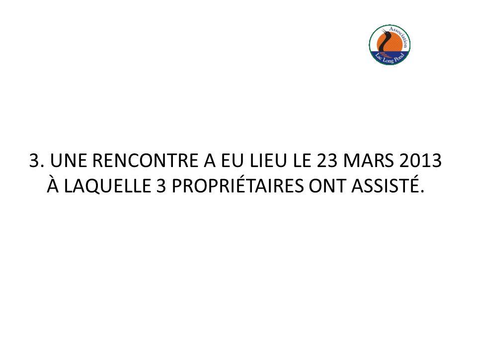 3. UNE RENCONTRE A EU LIEU LE 23 MARS 2013 À LAQUELLE 3 PROPRIÉTAIRES ONT ASSISTÉ.