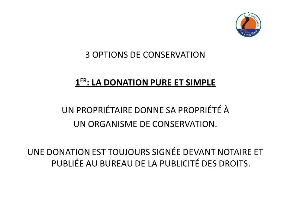 3 OPTIONS DE CONSERVATION 1 ER : LA DONATION PURE ET SIMPLE UN PROPRIÉTAIRE DONNE SA PROPRIÉTÉ À UN ORGANISME DE CONSERVATION. UNE DONATION EST TOUJOU