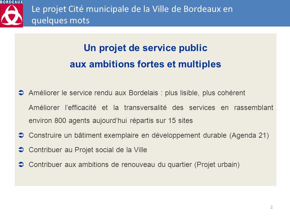 2 Le projet Cité municipale de la Ville de Bordeaux en quelques mots Un projet de service public aux ambitions fortes et multiples Améliorer le servic