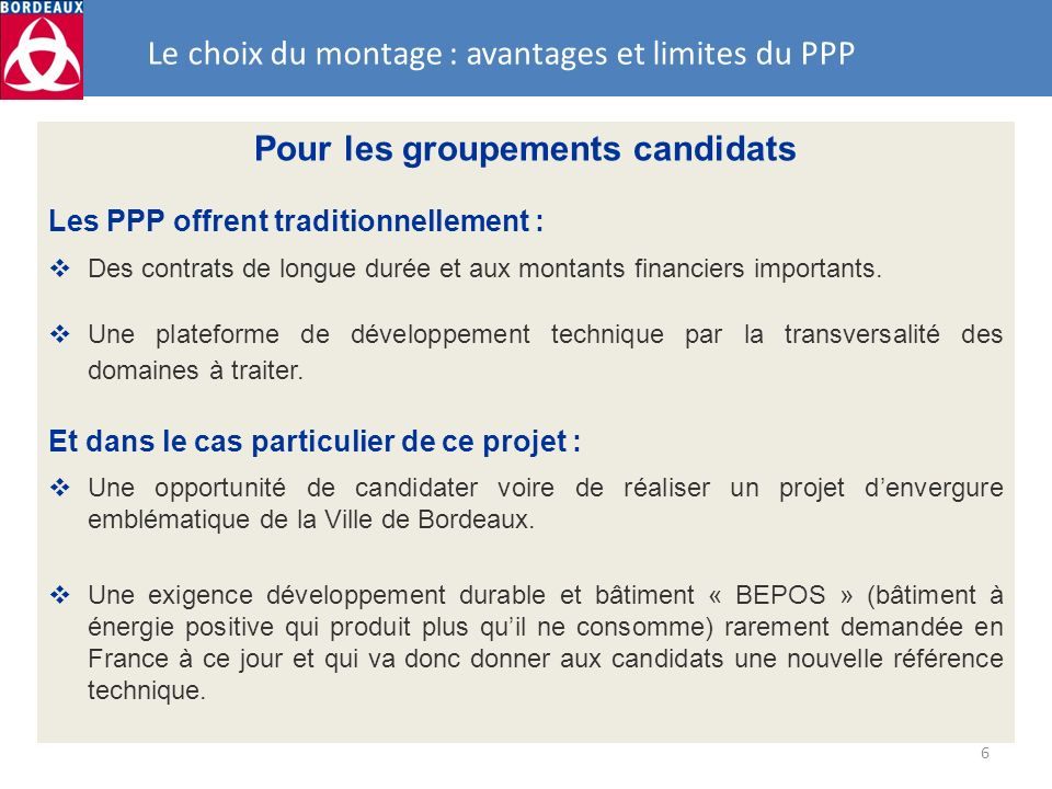 6 Le choix du montage : avantages et limites du PPP Pour les groupements candidats Les PPP offrent traditionnellement : Des contrats de longue durée e