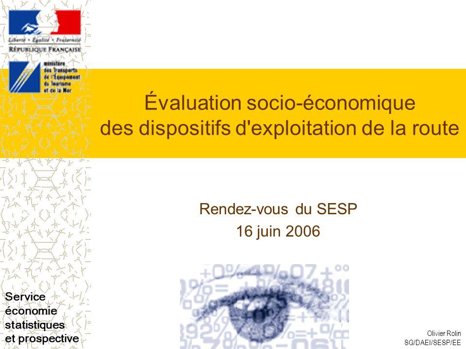 Service économie statistiques et prospective Olivier Rolin SG/DAEI/SESP/EE Évaluation socio-économique des dispositifs d exploitation de la route Rendez-vous du SESP 16 juin 2006
