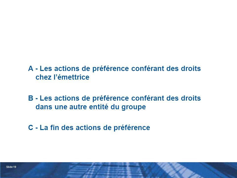 Slide 20 A - Les actions de préférence conférant des droits chez lémettrice 1° - Conditions de création 2° - Contraintes présidant à la création 3° - Identification des droits particuliers
