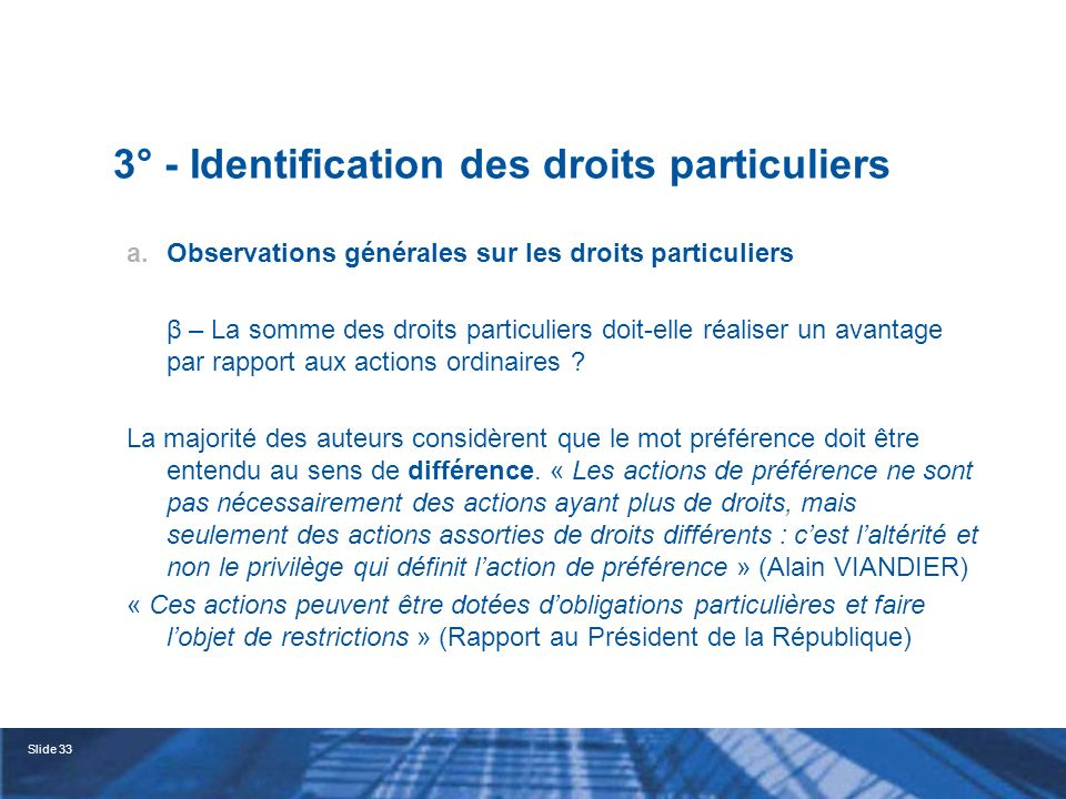Slide 34 3° - Identification des droits particuliers a.Observations générales sur les droits particuliers γ – Les droits particuliers doivent avoir été définis dans les statuts Larticle 228-11 du Code de commerce impose cette exigence.