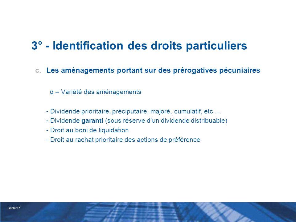 Slide 38 3° - Identification des droits particuliers β – Le problème du DPS : Le Droit Préférentiel de souscription soulève plusieurs difficultés : Peut-on décider que les actions de préférence seront privées de tout DPS .