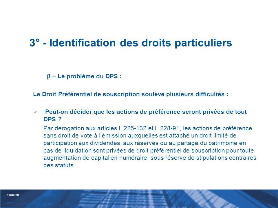 Slide 39 3° - Identification des droits particuliers Peut-on décider que les actions de préférence auront un droit de préférence proportionnellement accru .