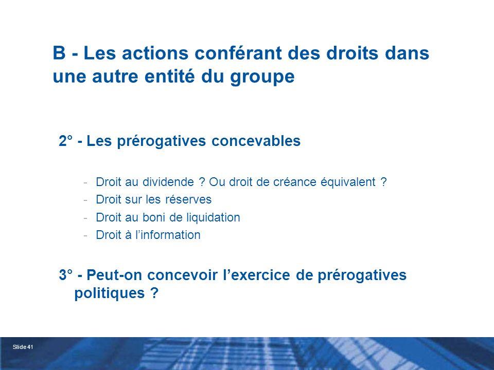 Slide 42 B - Les actions conférant des droits dans une autre entité du groupe 3° - Peut-on concevoir lexercice de prérogatives politiques .