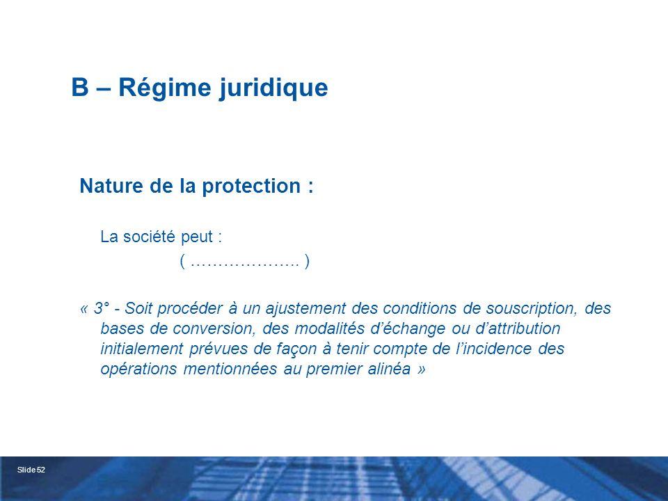 Slide 53 C – Le régime particulier des bons doffre (bons « BRETON ») Article L 232-32 du Code de commerce Emission de bons permettant de souscrire à des conditions préférentielles à des actions de la société Attribution gratuite à tous les actionnaires Décision prise à la majorité simple