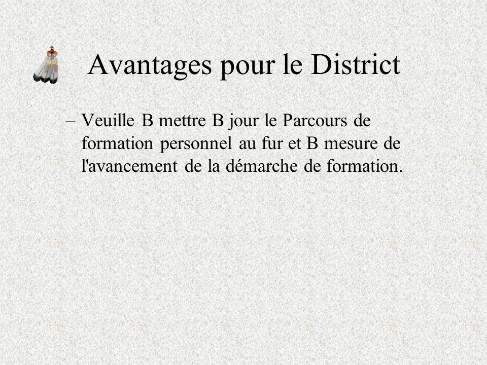 Avantages pour le District –Permet de gérer les reconnaissances en formation dans son District. –Assure le contrôle administratif : suivi des dossiers