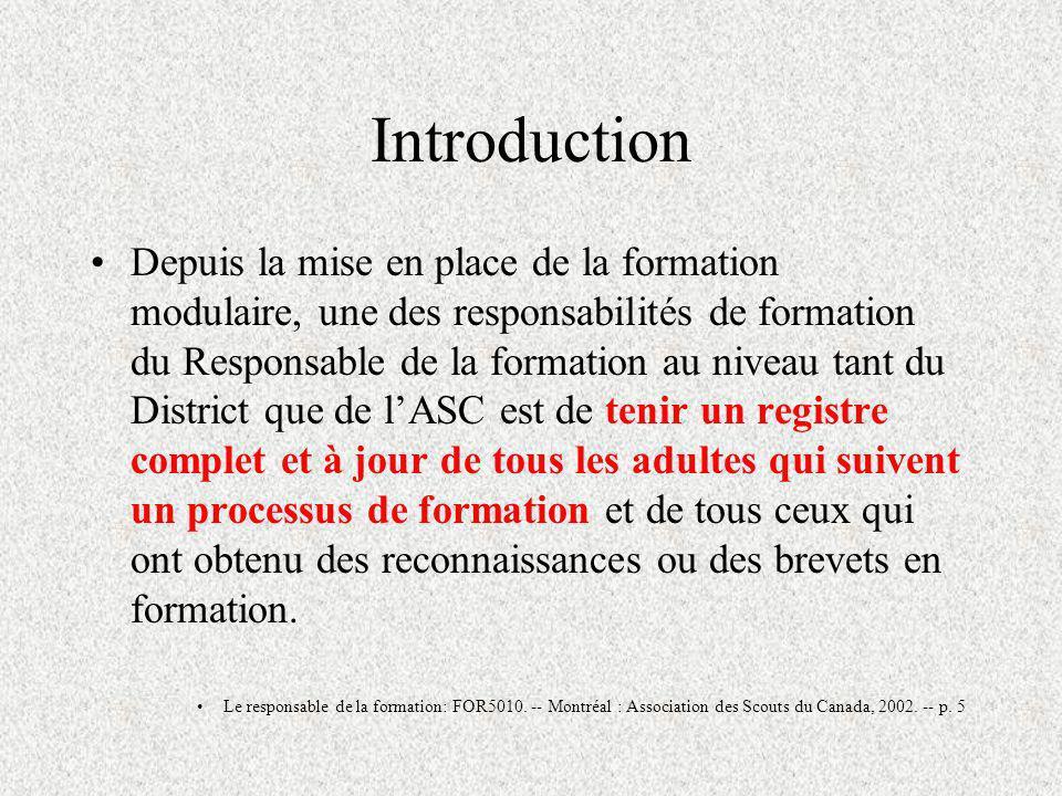 Basé sur le formulaire Parcours de formation personnel Et en plus: le nom du groupe formateur en apprentissage ou breveté (défaut NON - champ pour lASC) membre est-il formateur actif dans le District membre est-il un stagiaire actif date douverture du dossier