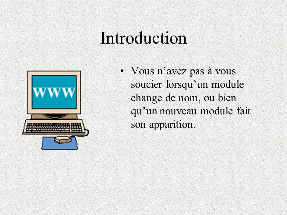 Introduction Vous navez pas à vous soucier lorsquun module change de nom, ou bien quun nouveau module fait son apparition.