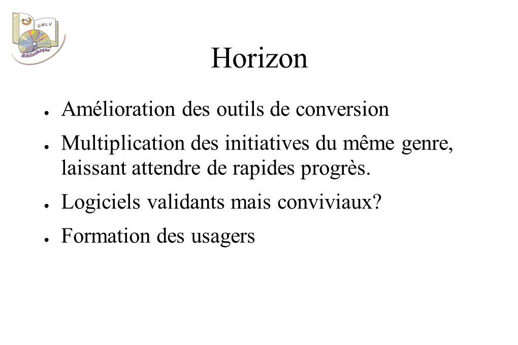 Horizon Amélioration des outils de conversion Multiplication des initiatives du même genre, laissant attendre de rapides progrès.