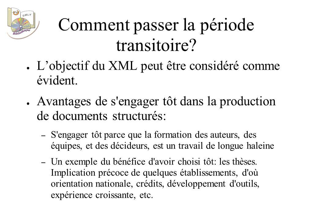 Comment passer la période transitoire. Lobjectif du XML peut être considéré comme évident.