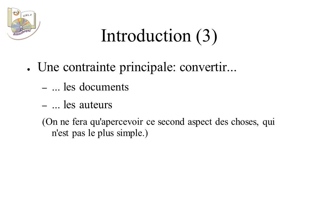 Introduction (3) Une contrainte principale: convertir...