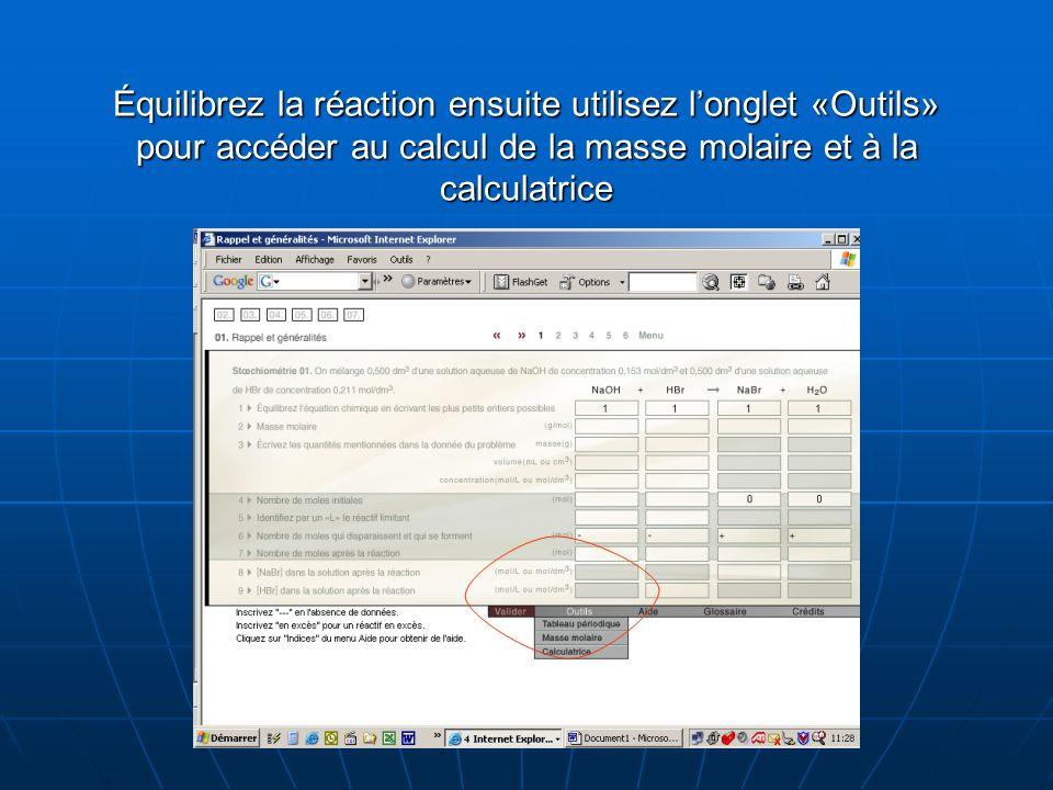 Équilibrez la réaction ensuite utilisez longlet «Outils» pour accéder au calcul de la masse molaire et à la calculatrice