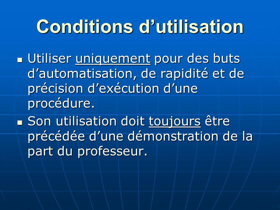 Conditions dutilisation Utiliser uniquement pour des buts dautomatisation, de rapidité et de précision dexécution dune procédure. Utiliser uniquement