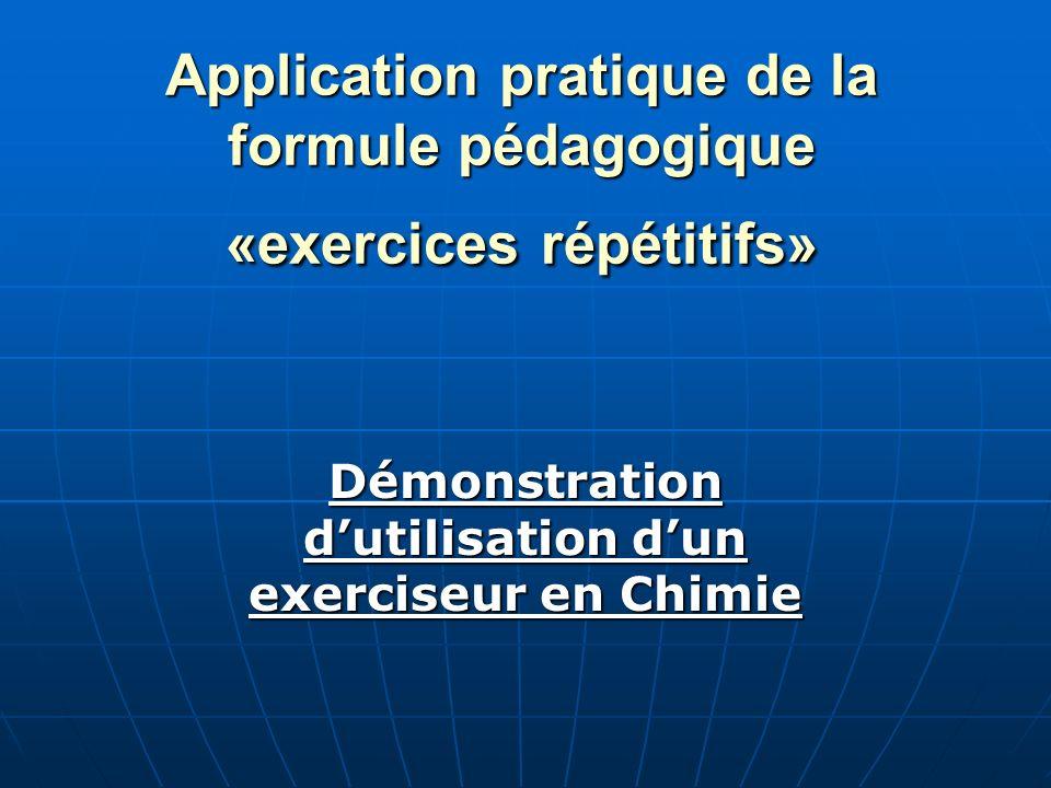 Application pratique de la formule pédagogique «exercices répétitifs» Démonstration dutilisation dun exerciseur en Chimie