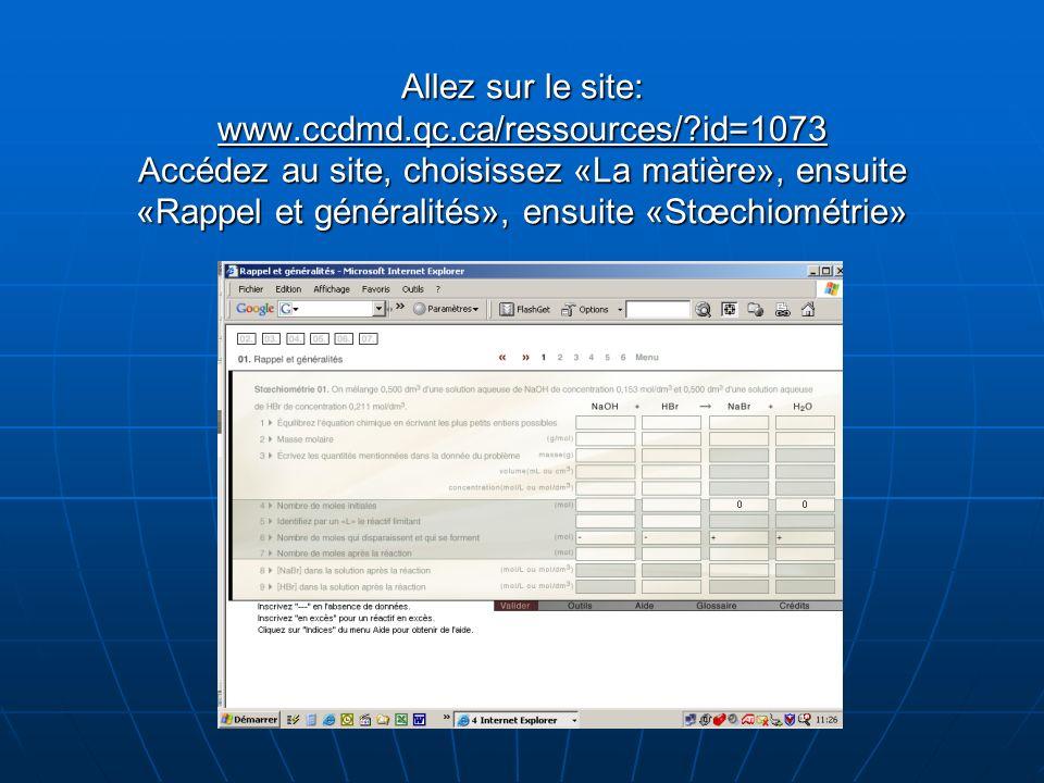 Allez sur le site: www.ccdmd.qc.ca/ressources/?id=1073 Accédez au site, choisissez «La matière», ensuite «Rappel et généralités», ensuite «Stœchiométr
