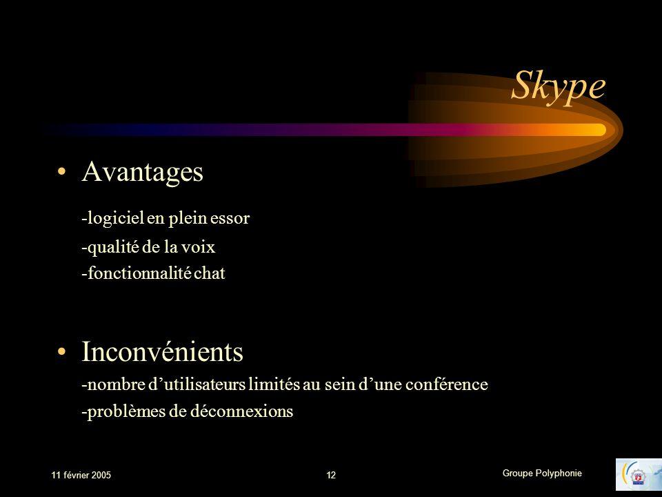 Groupe Polyphonie 11 février 200512 Skype Avantages -logiciel en plein essor -qualité de la voix -fonctionnalité chat Inconvénients -nombre dutilisateurs limités au sein dune conférence -problèmes de déconnexions