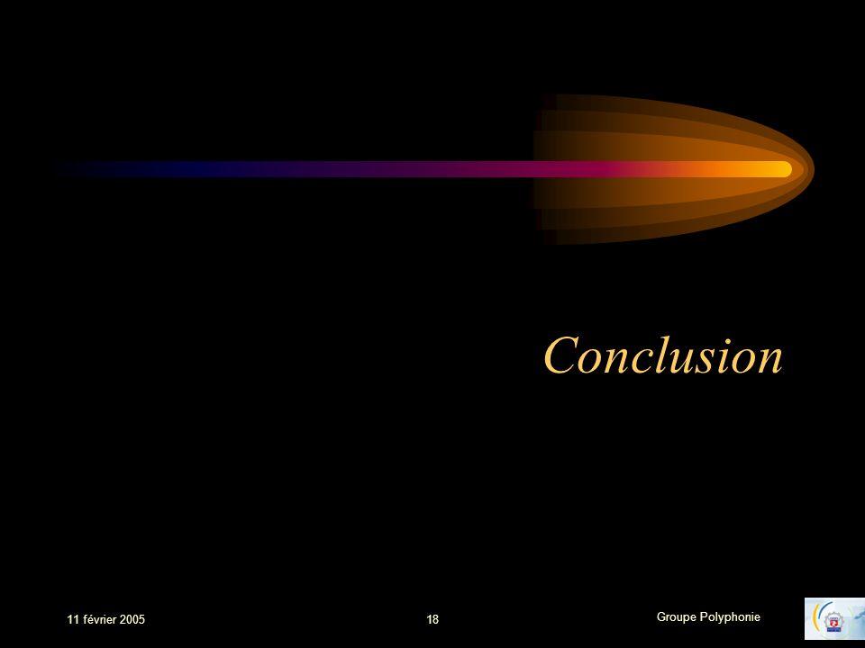 Groupe Polyphonie 11 février 200518 Conclusion