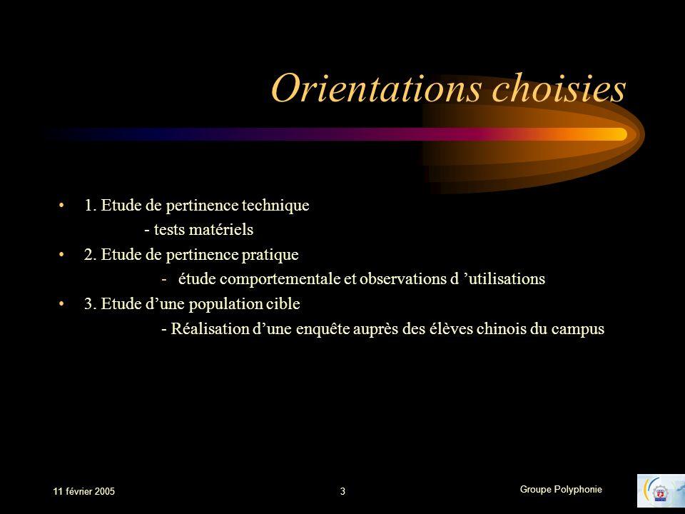 Groupe Polyphonie 11 février 20053 Orientations choisies 1. Etude de pertinence technique - tests matériels 2. Etude de pertinence pratique -étude com