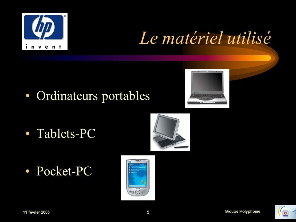 Groupe Polyphonie 11 février 20055 Le matériel utilisé Ordinateurs portables Tablets-PC Pocket-PC