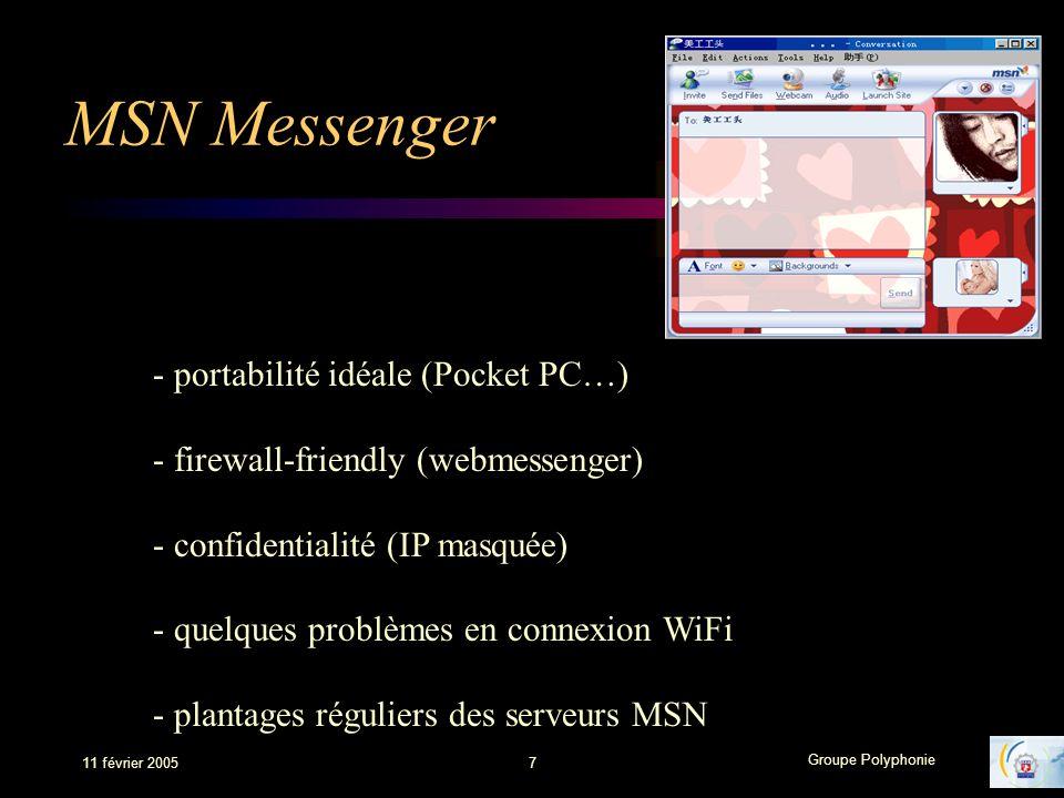 Groupe Polyphonie 11 février 20057 MSN Messenger - portabilité idéale (Pocket PC…) - firewall-friendly (webmessenger) - confidentialité (IP masquée) -