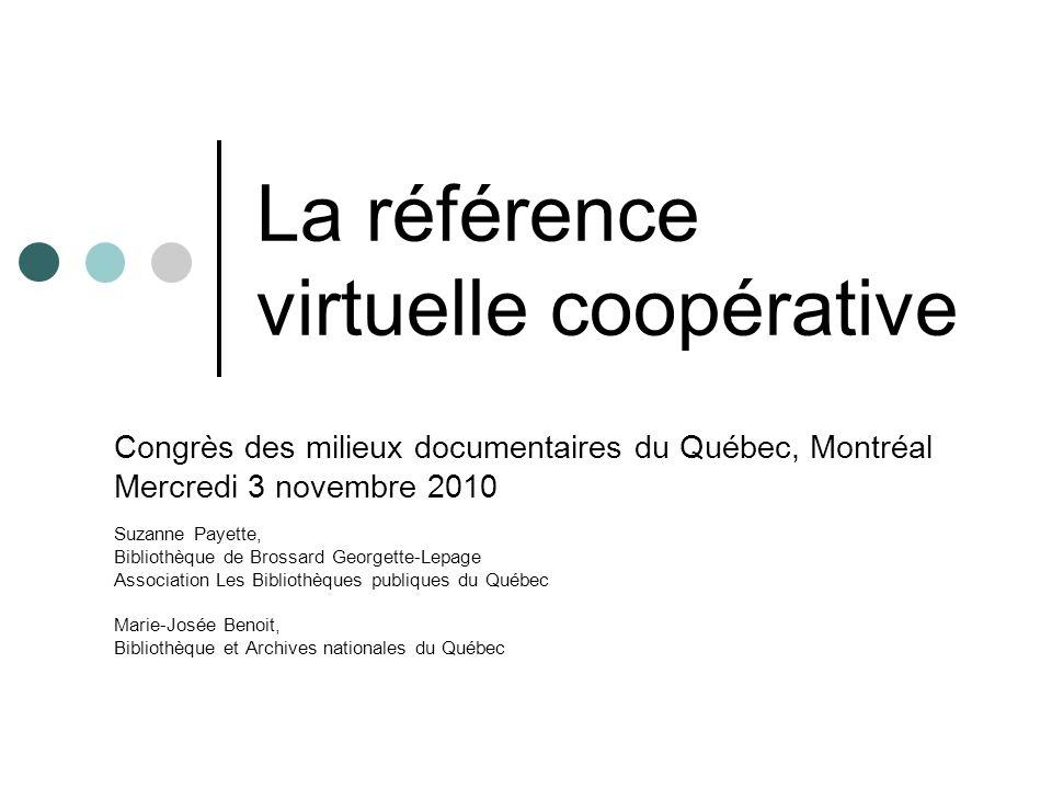 La référence virtuelle coopérative Congrès des milieux documentaires du Québec, Montréal Mercredi 3 novembre 2010 Suzanne Payette, Bibliothèque de Bro