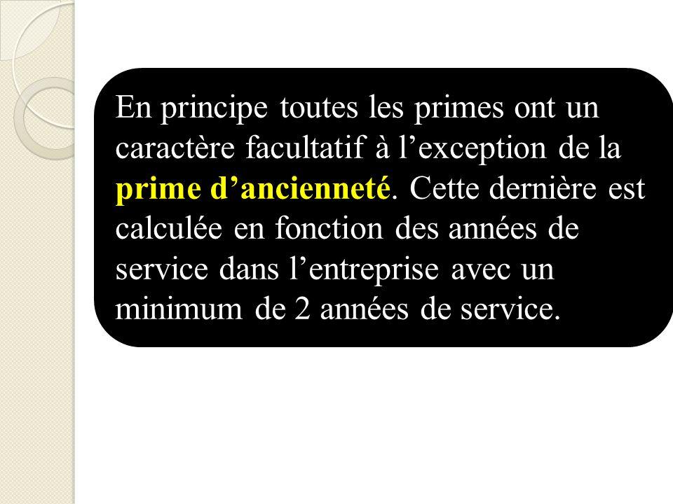 En principe toutes les primes ont un caractère facultatif à lexception de la prime dancienneté. Cette dernière est calculée en fonction des années de