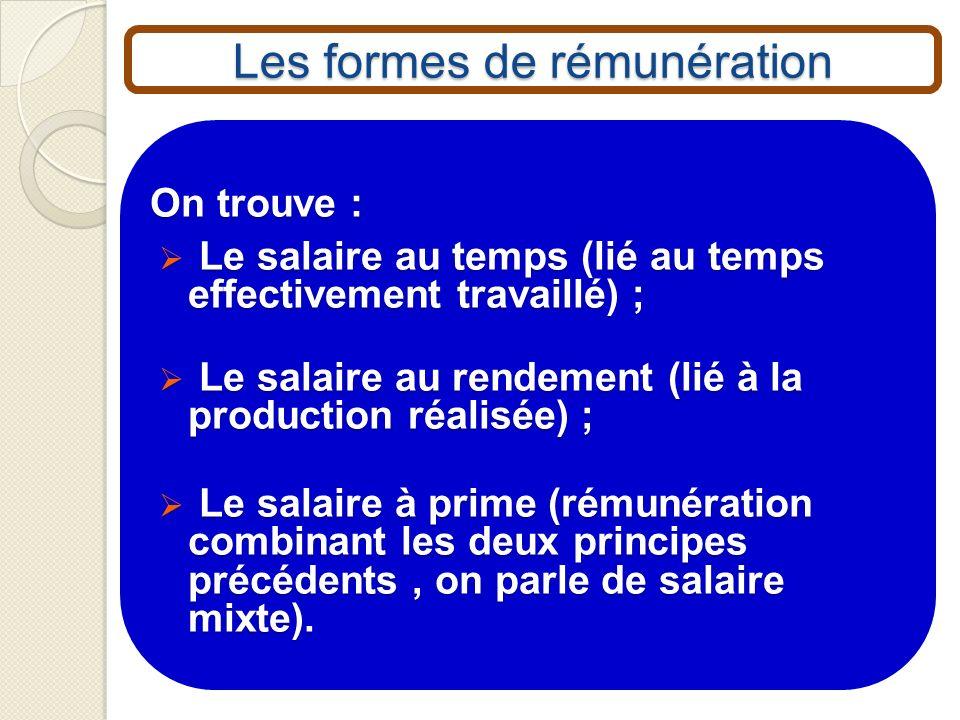 Les formes de rémunération On trouve : Le salaire au temps (lié au temps effectivement travaillé) ; Le salaire au temps (lié au temps effectivement tr