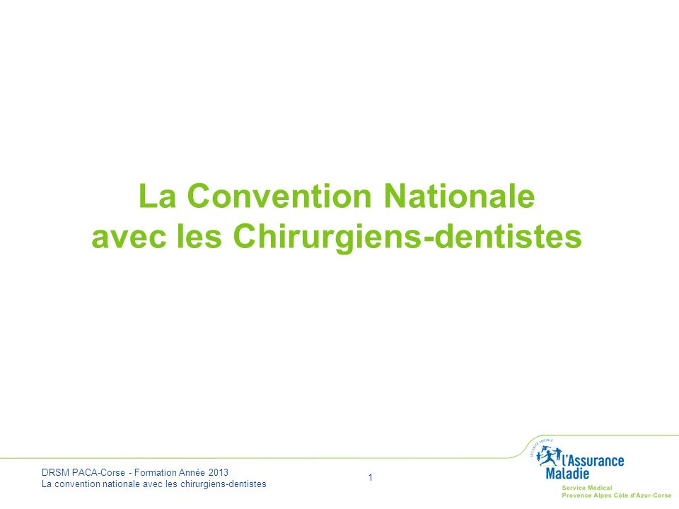 DRSM PACA-Corse - Formation Année 2013 La convention nationale avec les chirurgiens-dentistes 2 Les conventions nationales