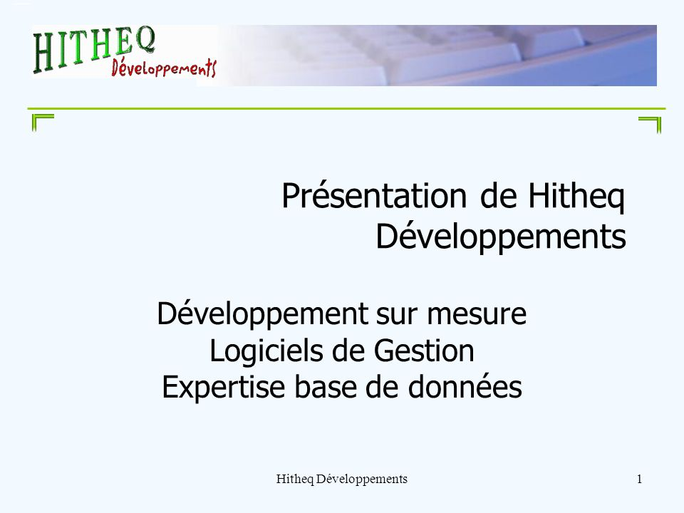 Hitheq Développements2 Principales prestations Développement spécifique de vos logiciels de gestion pour tous secteurs dactivités Expertise des bases de données relationnelles (Access, SQL Server) Migration, évolution et optimisation de vos bases de données Consultations techniques et dépannage dapplications
