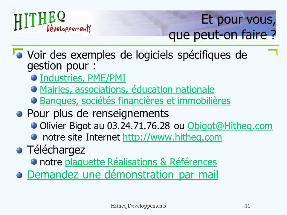 Hitheq Développements11 Et pour vous, que peut-on faire ? Voir des exemples de logiciels spécifiques de gestion pour : Industries, PME/PMI Mairies, as