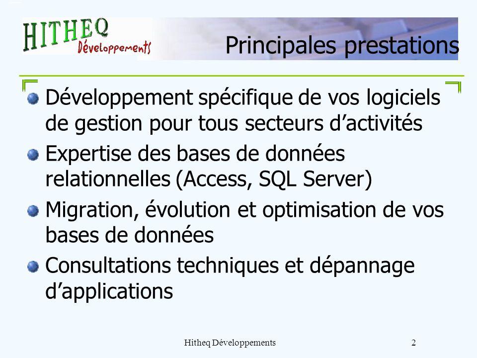 Hitheq Développements2 Principales prestations Développement spécifique de vos logiciels de gestion pour tous secteurs dactivités Expertise des bases