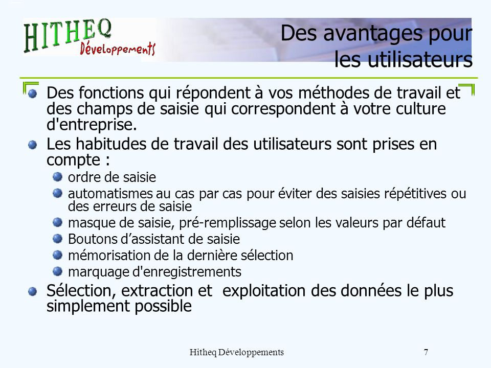 Hitheq Développements7 Des avantages pour les utilisateurs Des fonctions qui répondent à vos méthodes de travail et des champs de saisie qui correspon