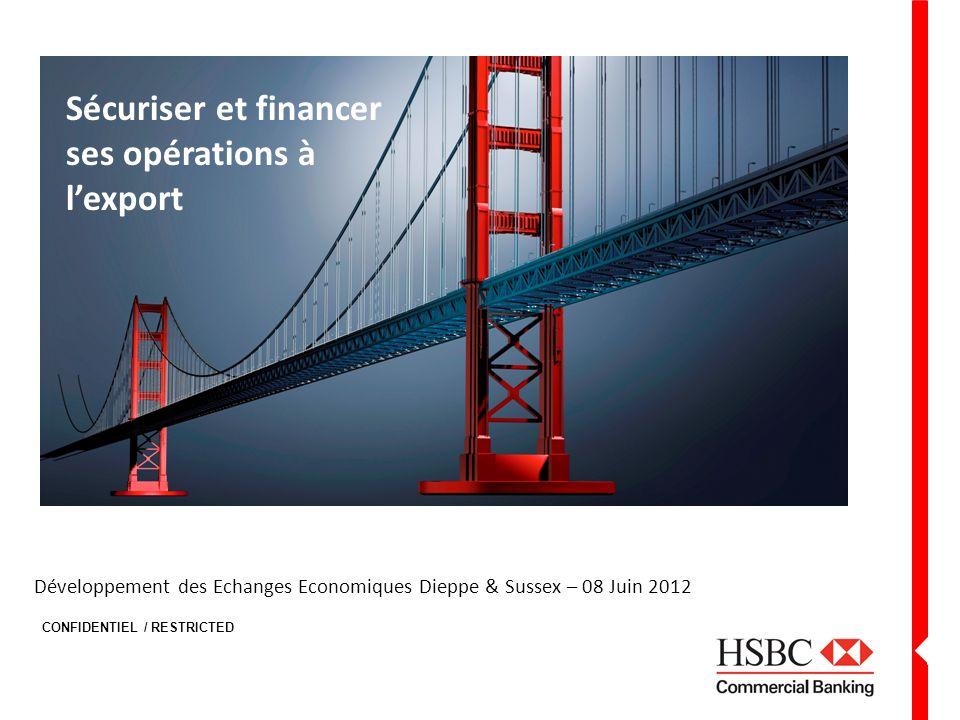 CONFIDENTIEL / RESTRICTED Développement des Echanges Economiques Dieppe & Sussex – 08 Juin 2012 Sécuriser et financer ses opérations à lexport