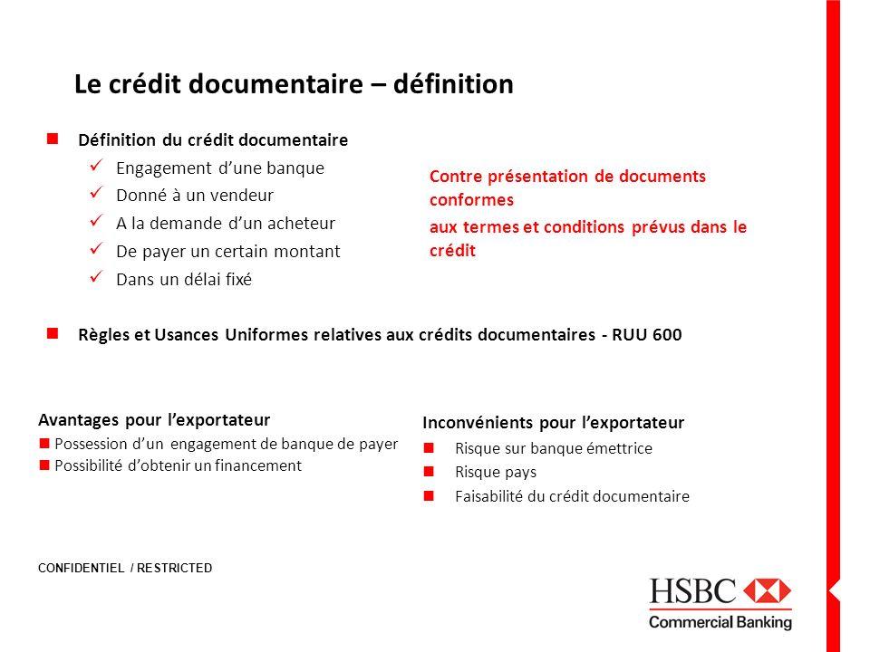 CONFIDENTIEL / RESTRICTED Le crédit documentaire – définition Définition du crédit documentaire Engagement dune banque Donné à un vendeur A la demande