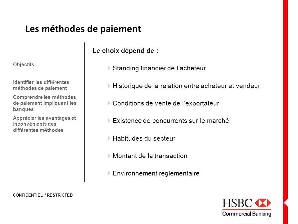 CONFIDENTIEL / RESTRICTED Les méthodes de paiement Le choix dépend de : Standing financier de lacheteur Historique de la relation entre acheteur et ve