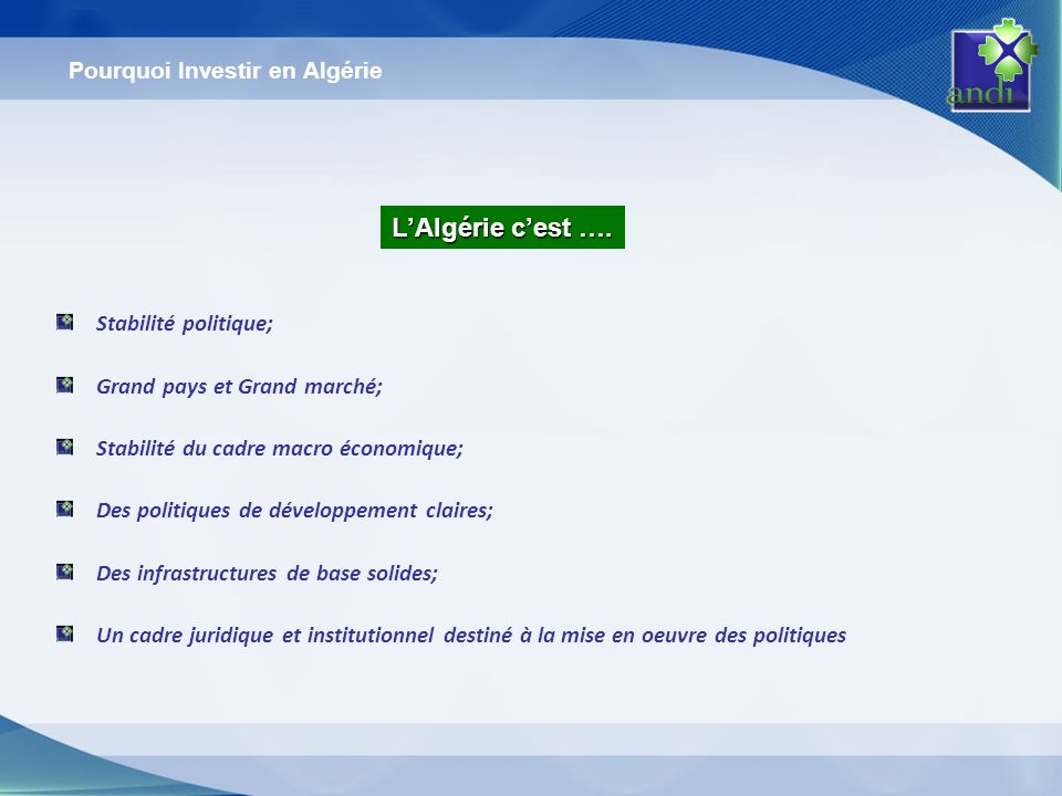 Population : 36,3 Millions dhabitants - 40 Millions en 2019 Superficie : 2.381.741 km2 1210 km de côtes 9 ème + grand pays au monde 1 er + grand pays en Afrique Pays frontaliers : Tunisie - Libye - Niger - Mali - Maroc - Sahara Occidental - Mauritanie Pourquoi Investir en Algérie