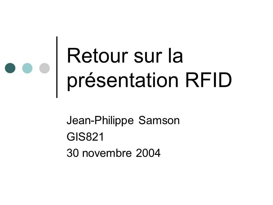 Retour sur la présentation RFID Jean-Philippe Samson GIS821 30 novembre 2004