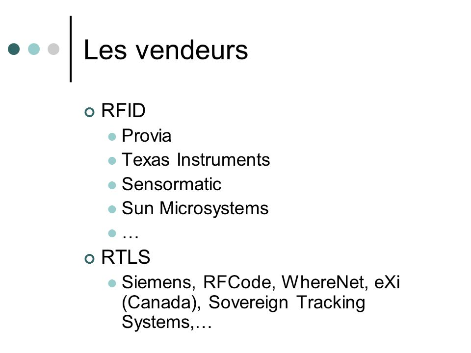 Les vendeurs RFID Provia Texas Instruments Sensormatic Sun Microsystems … RTLS Siemens, RFCode, WhereNet, eXi (Canada), Sovereign Tracking Systems,…