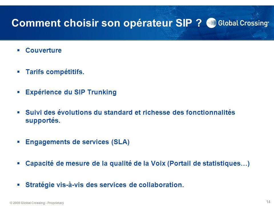 © 2008 Global Crossing - Proprietary 14 Comment choisir son opérateur SIP ? Couverture Tarifs compétitifs. Expérience du SIP Trunking Suivi des évolut