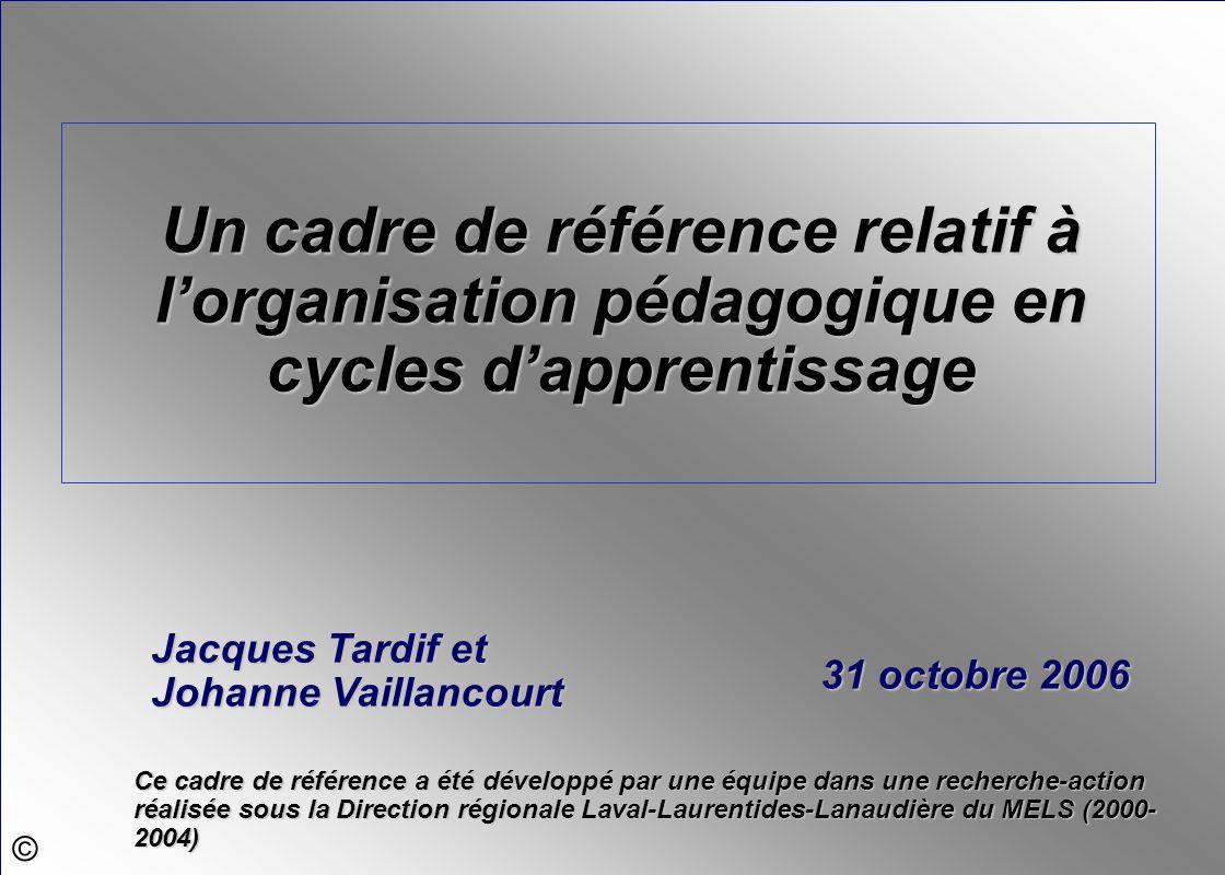 © Un cadre de référence relatif à lorganisation pédagogique en cycles dapprentissage Ce cadre de référence a été développé par une équipe dans une rec