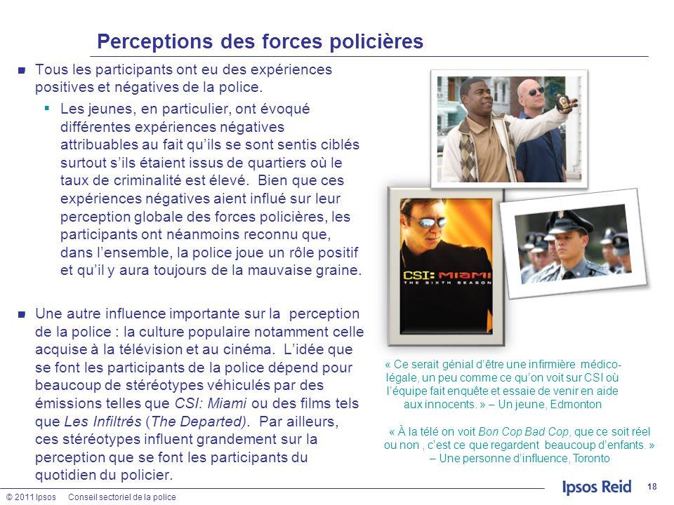 © 2011 IpsosConseil sectoriel de la police Perceptions des forces policières Tous les participants ont eu des expériences positives et négatives de la