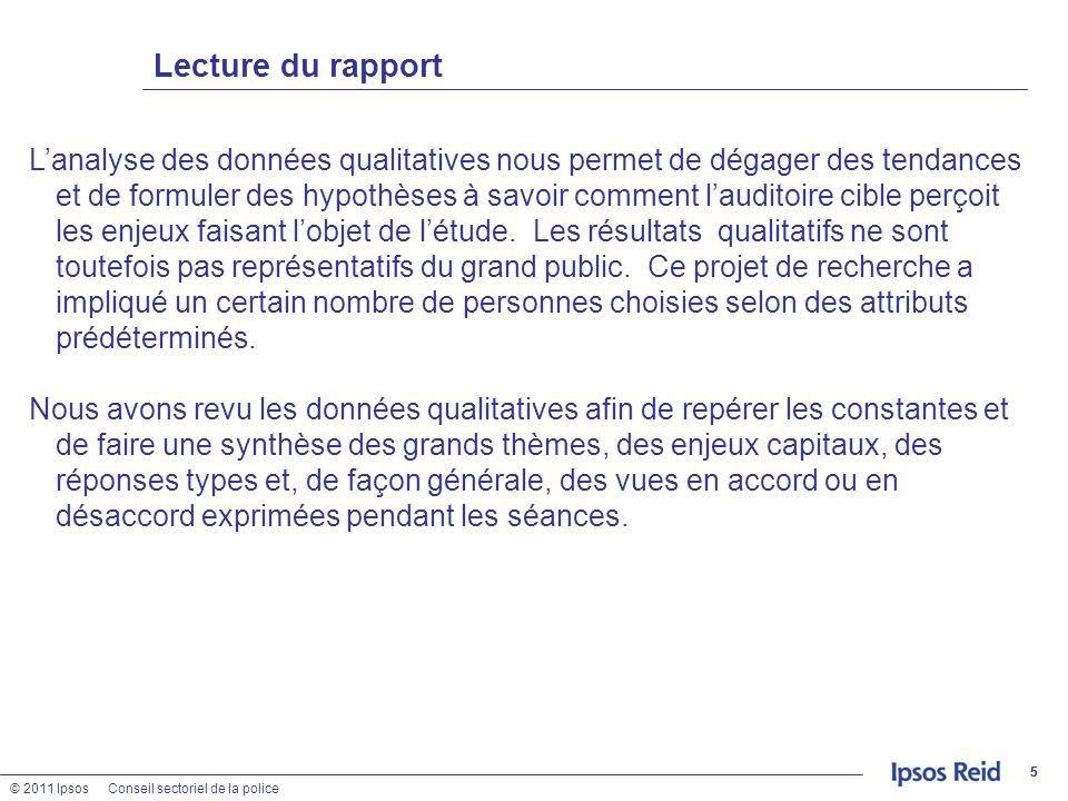 © 2011 IpsosConseil sectoriel de la police 55 Lecture du rapport Lanalyse des données qualitatives nous permet de dégager des tendances et de formuler