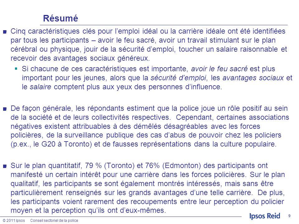 © 2011 IpsosConseil sectoriel de la police 9 Résumé Cinq caractéristiques clés pour lemploi idéal ou la carrière idéale ont été identifiées par tous l