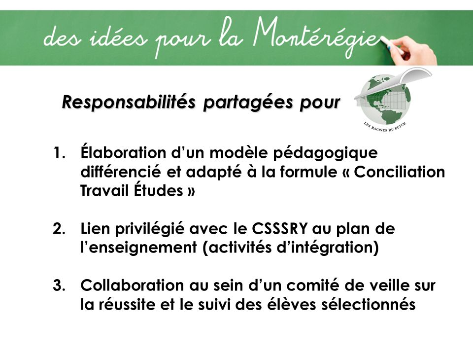 Responsabilités partagées pour 1.Élaboration dun modèle pédagogique différencié et adapté à la formule « Conciliation Travail Études » 2.Lien privilég