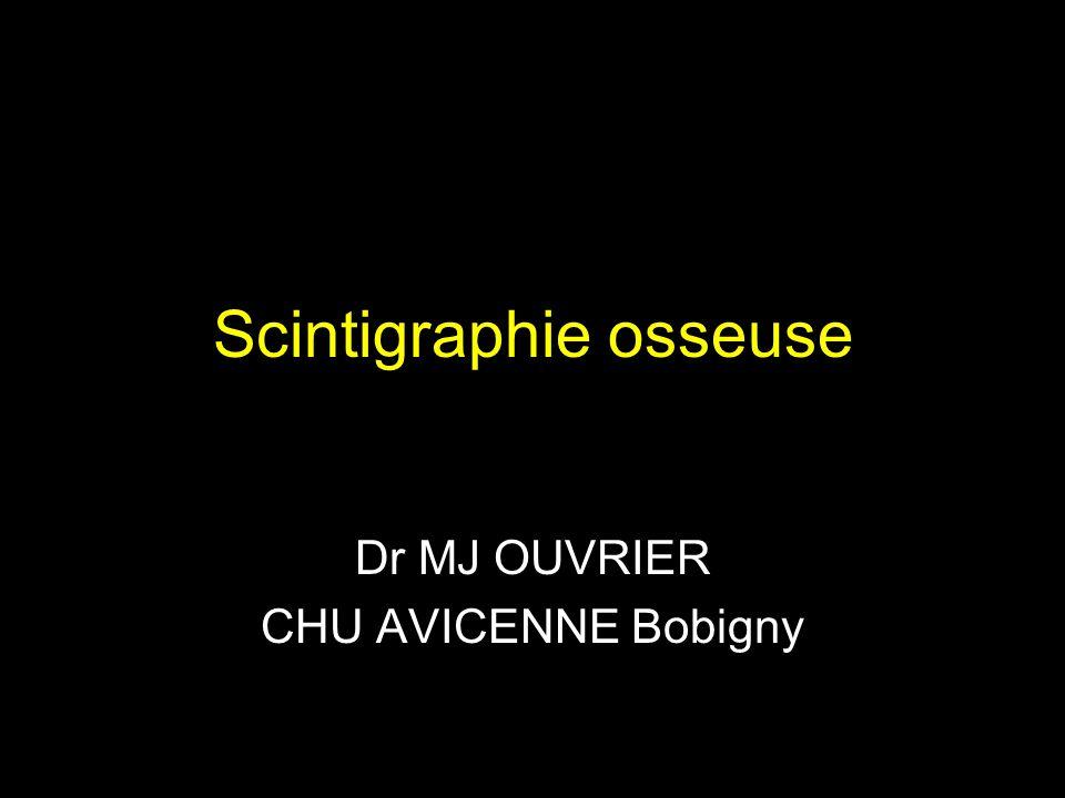 Scintigraphie osseuse Dr MJ OUVRIER CHU AVICENNE Bobigny
