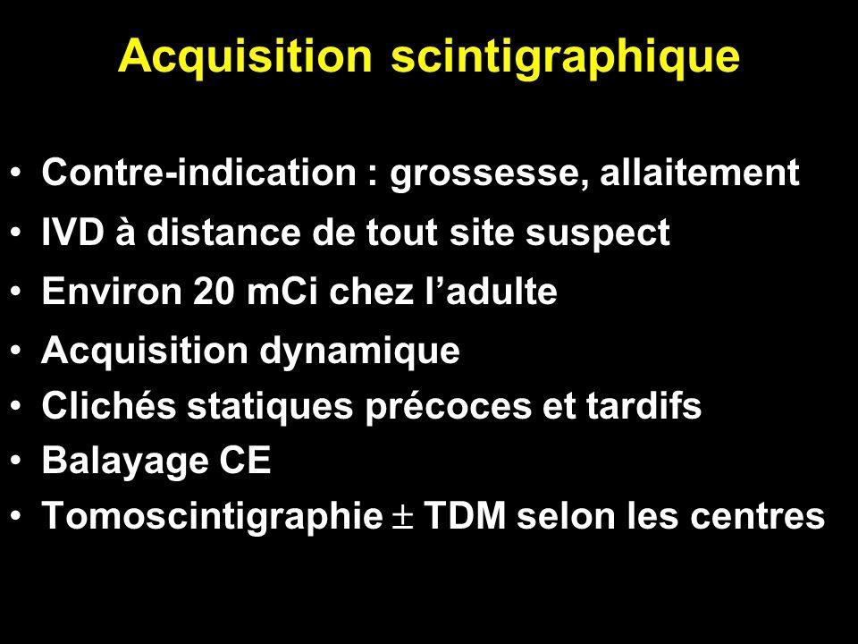 Acquisition scintigraphique Contre-indication : grossesse, allaitement IVD à distance de tout site suspect Environ 20 mCi chez ladulte Acquisition dyn
